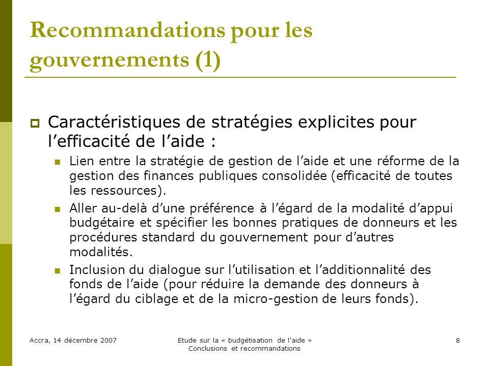 Recommandations pour les gouvernements (1) Caractéristiques de stratégies explicites pour lefficacité de laide : Lien entre la stratégie de gestion de laide et une réforme de la gestion des finances publiques consolidée (efficacité de toutes les ressources).