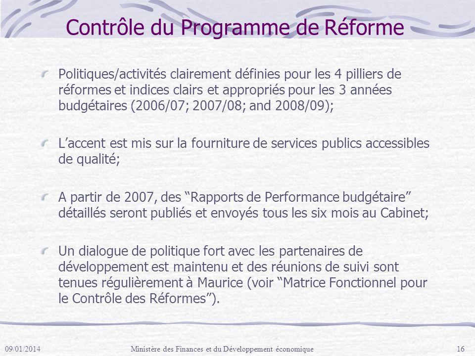 Contrôle du Programme de Réforme Politiques/activités clairement définies pour les 4 pilliers de réformes et indices clairs et appropriés pour les 3 années budgétaires (2006/07; 2007/08; and 2008/09); Laccent est mis sur la fourniture de services publics accessibles de qualité; A partir de 2007, des Rapports de Performance budgétaire détaillés seront publiés et envoyés tous les six mois au Cabinet; Un dialogue de politique fort avec les partenaires de développement est maintenu et des réunions de suivi sont tenues régulièrement à Maurice (voir Matrice Fonctionnel pour le Contrôle des Réformes).