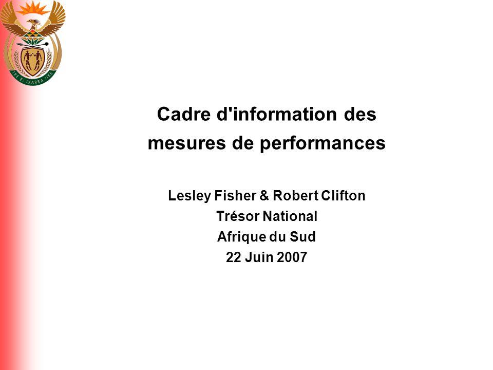 Cadre d'information des mesures de performances Lesley Fisher & Robert Clifton Trésor National Afrique du Sud 22 Juin 2007