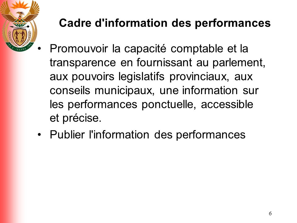 6 Cadre d'information des performances Promouvoir la capacité comptable et la transparence en fournissant au parlement, aux pouvoirs legislatifs provi