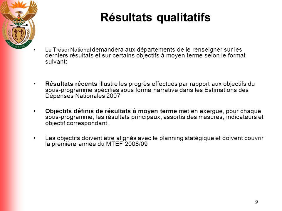 9 Résultats qualitatifs Le Trésor National demandera aux départements de le renseigner sur les derniers résultats et sur certains objectifs à moyen te