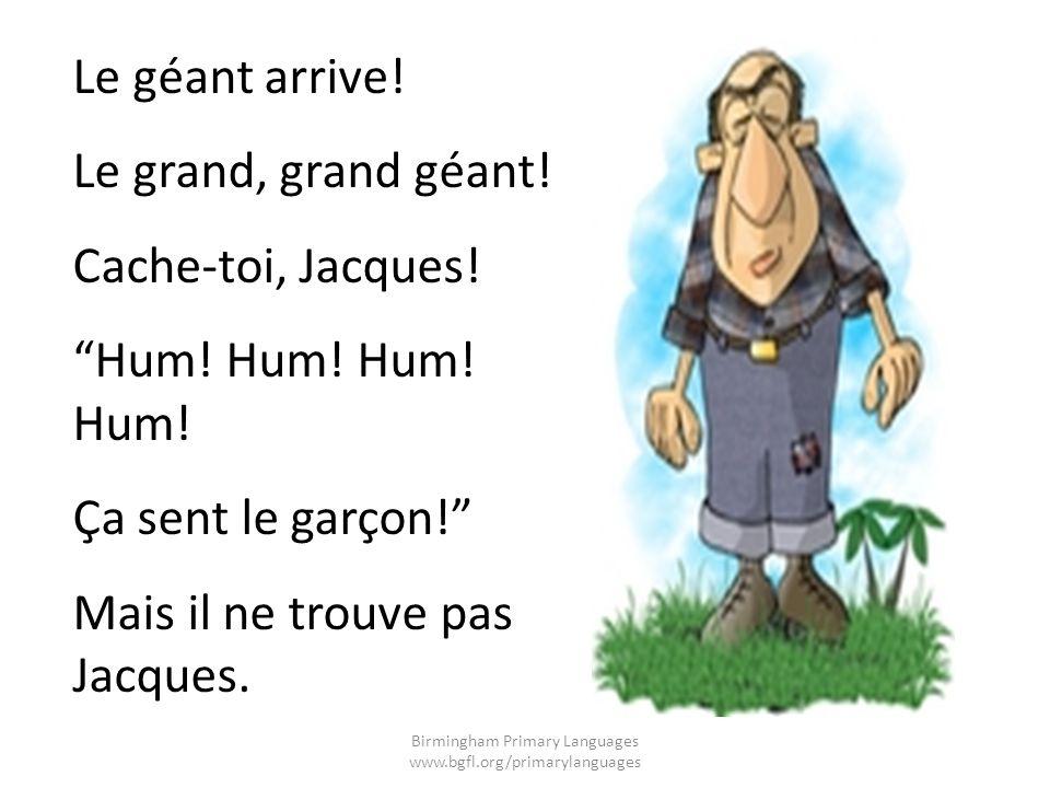 Le géant arrive! Le grand, grand géant! Cache-toi, Jacques! Hum! Hum! Ça sent le garçon! Mais il ne trouve pas Jacques. Birmingham Primary Languages w