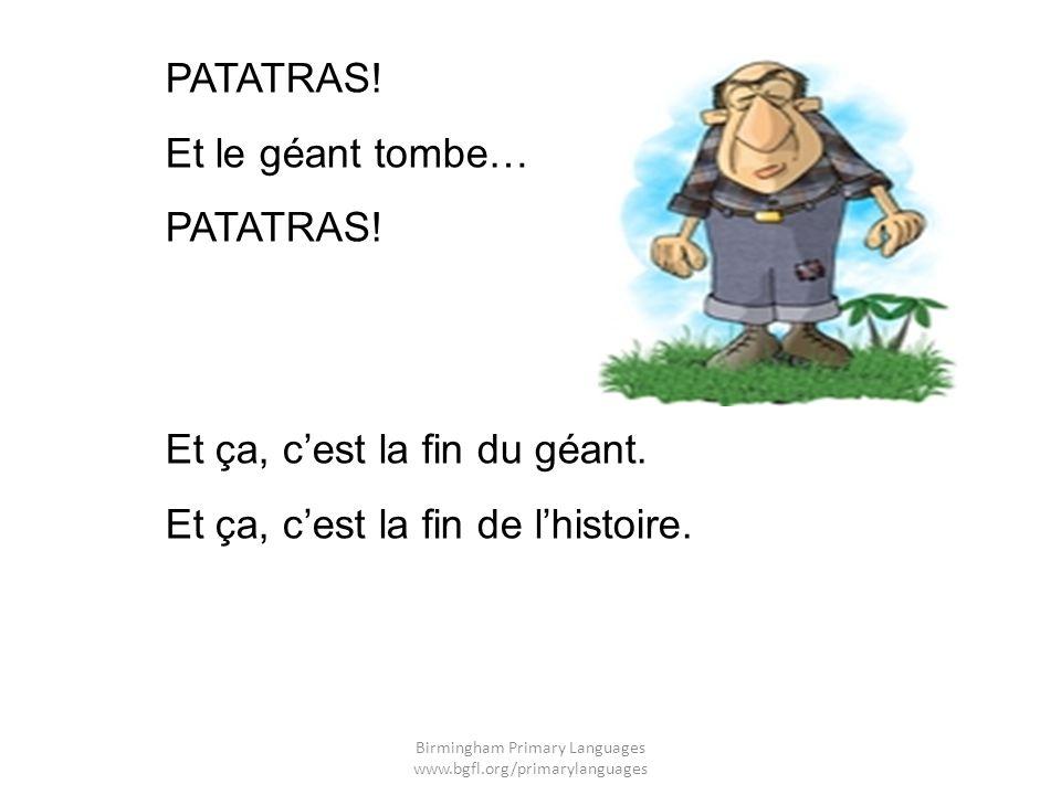 PATATRAS! Et le géant tombe… PATATRAS! Et ça, cest la fin du géant. Et ça, cest la fin de lhistoire. Birmingham Primary Languages www.bgfl.org/primary