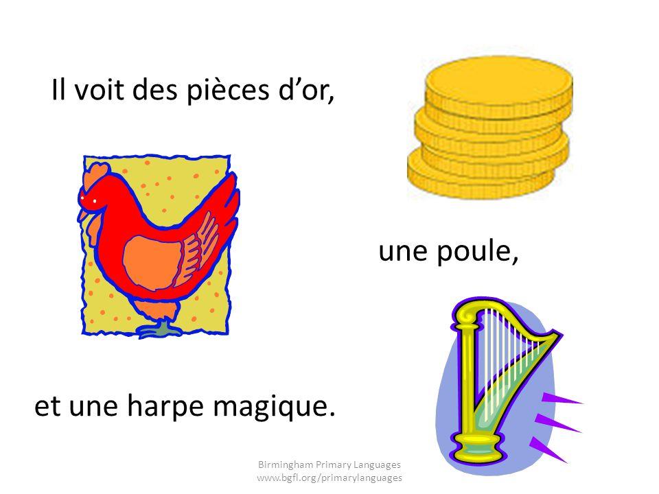 Il voit des pièces dor, une poule, et une harpe magique. Birmingham Primary Languages www.bgfl.org/primarylanguages