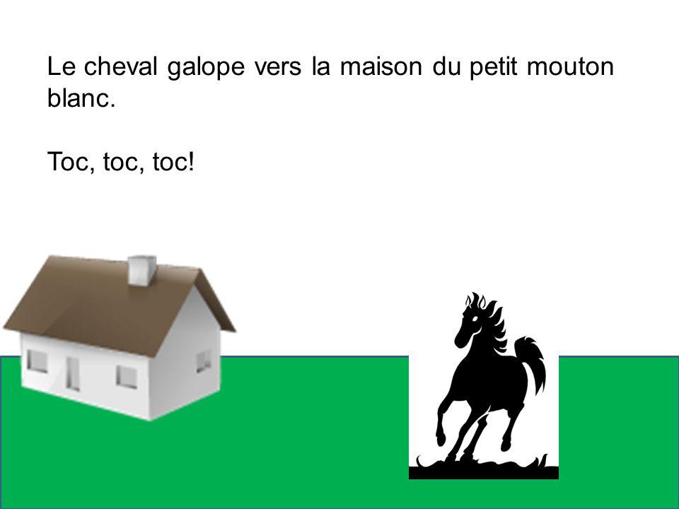 Le cheval galope vers la maison du petit mouton blanc. Toc, toc, toc!