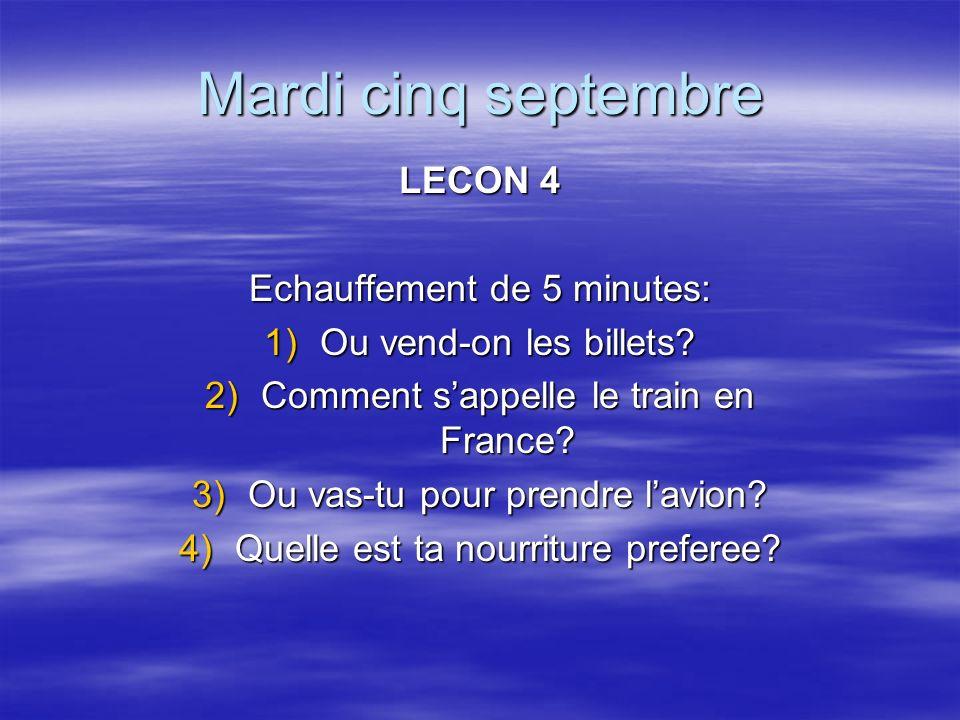 Mardi cinq septembre LECON 4 Echauffement de 5 minutes: 1)Ou vend-on les billets.