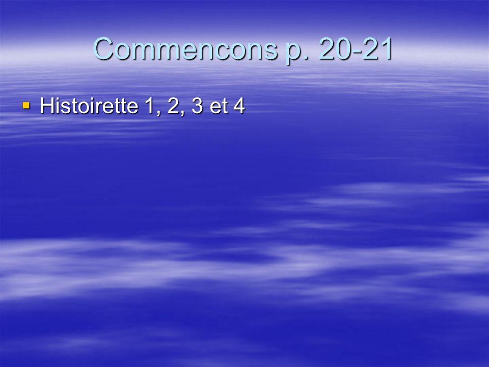 Commencons p. 20-21 Histoirette 1, 2, 3 et 4 Histoirette 1, 2, 3 et 4