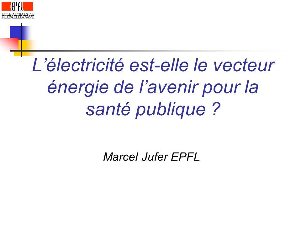 Lélectricité est-elle le vecteur énergie de lavenir pour la santé publique ? Marcel Jufer EPFL ECOLE POLYTECHNIQUE FEDERALE DE LAUSANNE
