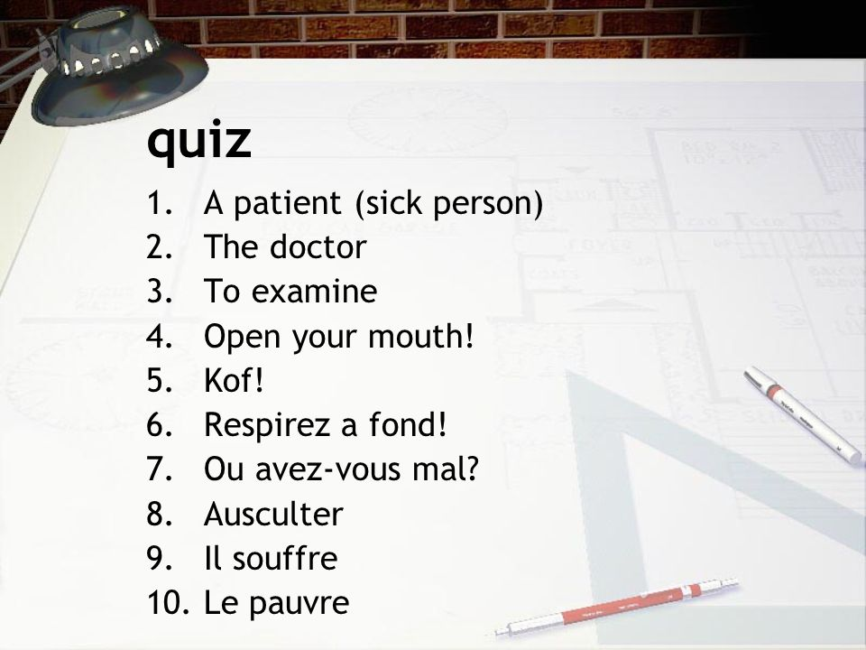 quiz 1.A patient (sick person) 2.The doctor 3.To examine 4.Open your mouth.