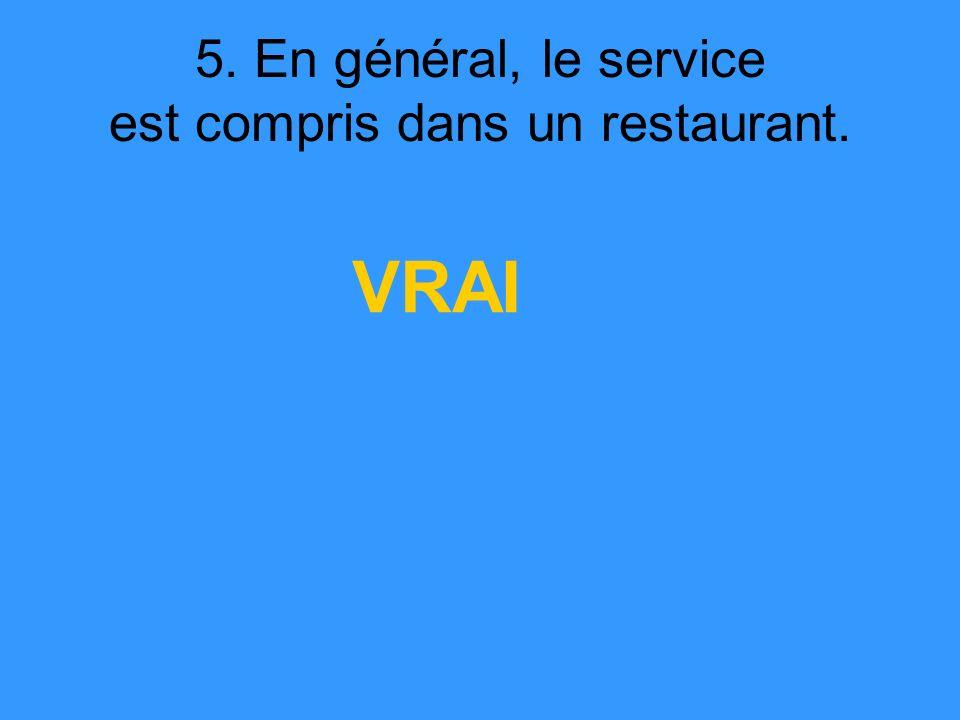 5. En général, le service est compris dans un restaurant. VRAI