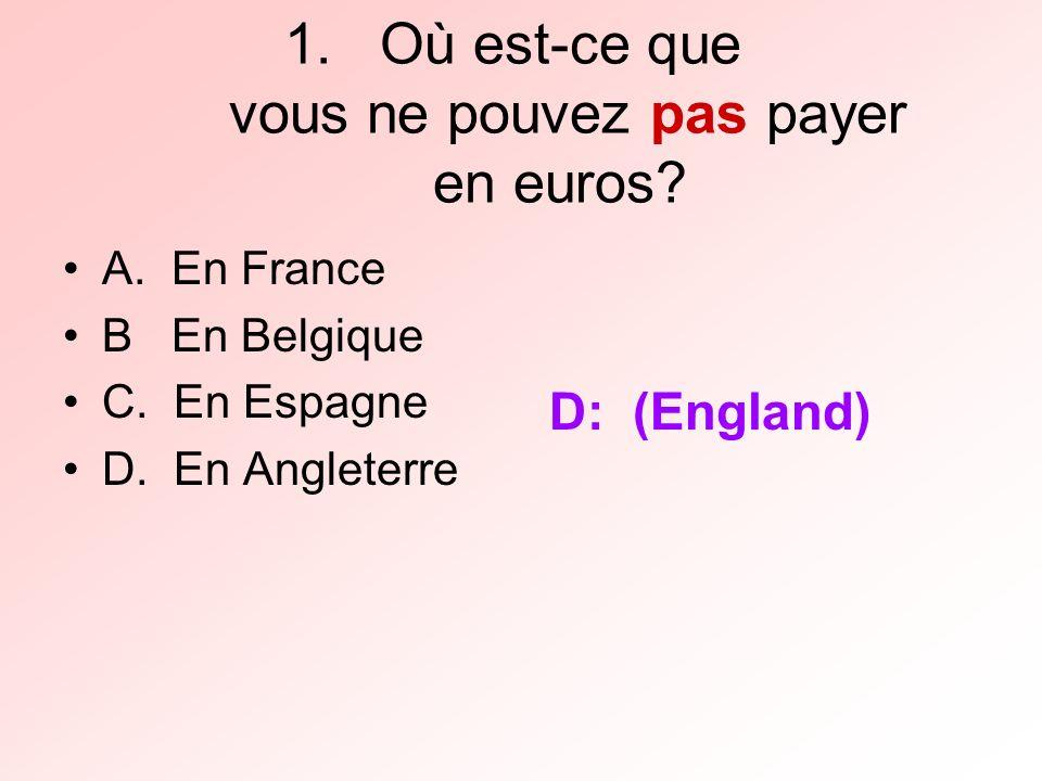 1.Où est-ce que vous ne pouvez pas payer en euros.