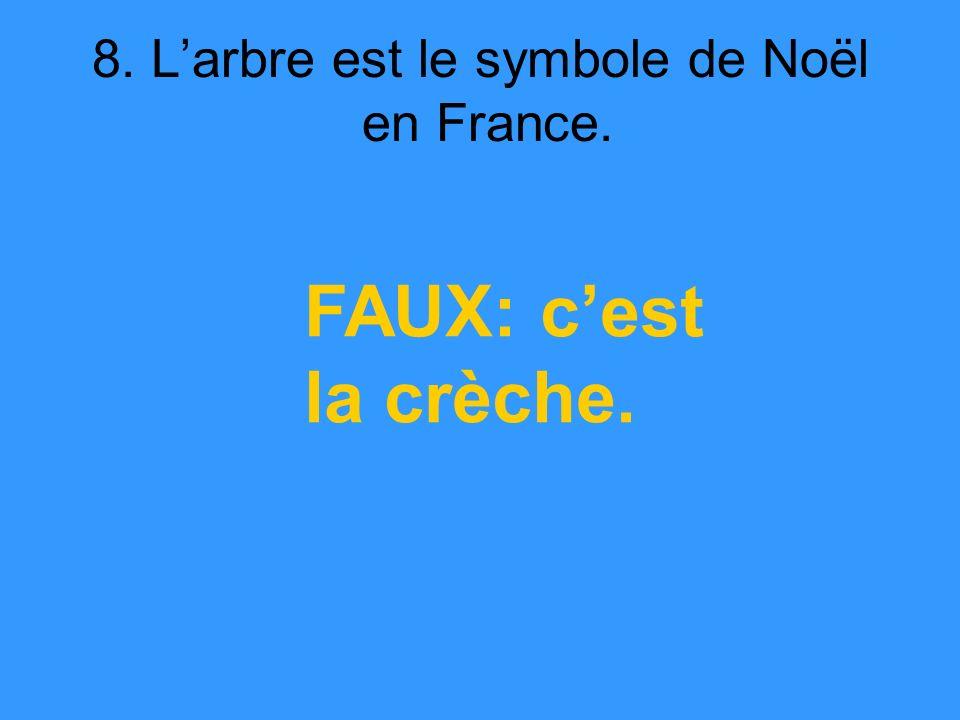 8. Larbre est le symbole de Noël en France. FAUX: cest la crèche.