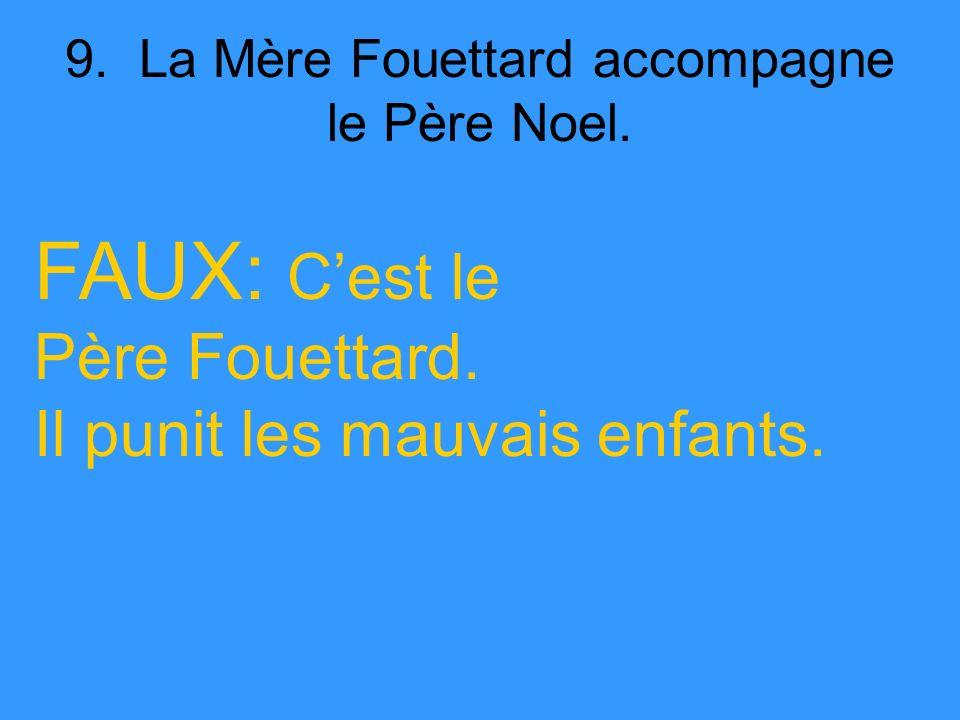 9. La Mère Fouettard accompagne le Père Noel. FAUX: Cest le Père Fouettard.