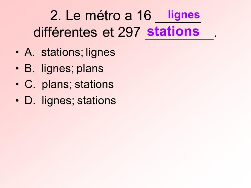 3.Quand tu demandes un carnet, tu vas recevoir _____billets de métro. A. 5 B. 15 C. 10 D. 20 10