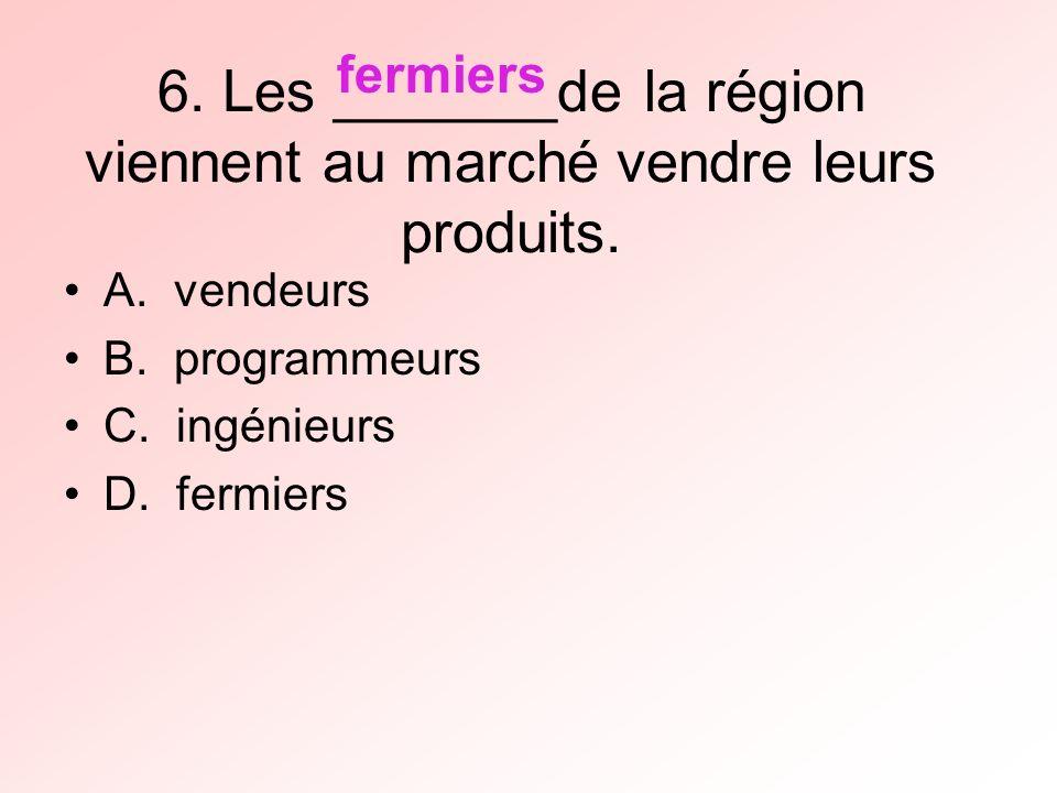 6. Les _______de la région viennent au marché vendre leurs produits.