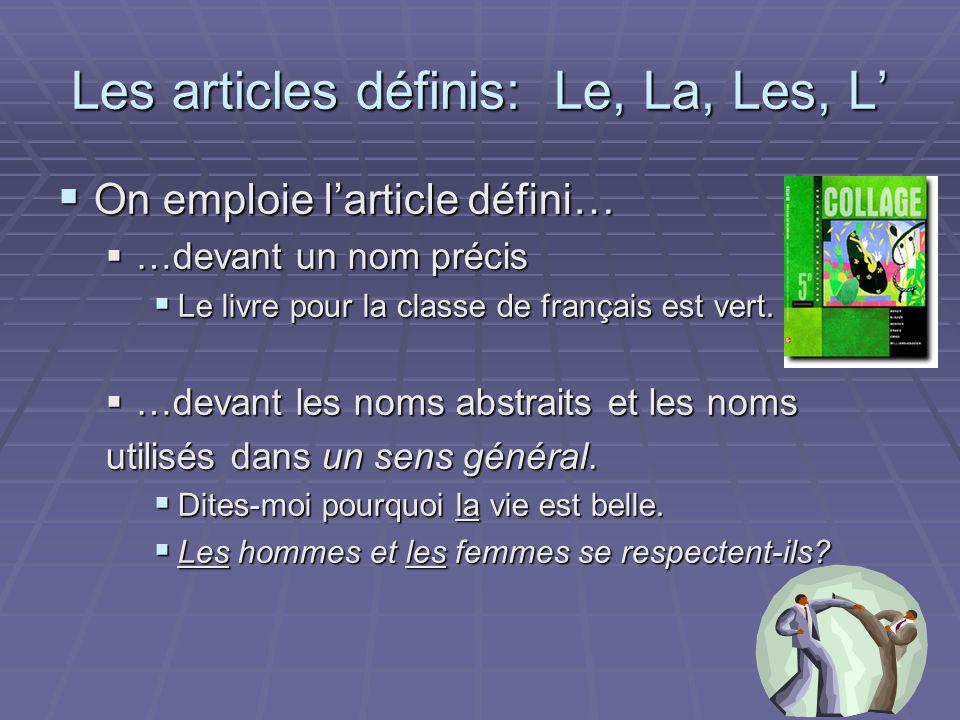 Les articles définis: Le, La, Les, L On emploie larticle défini… On emploie larticle défini… …devant un nom précis …devant un nom précis Le livre pour la classe de français est vert.