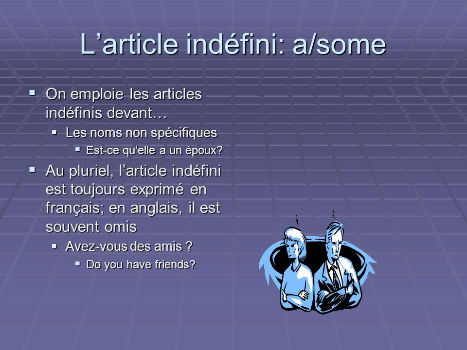 Larticle indéfini: a/some On emploie les articles indéfinis devant… On emploie les articles indéfinis devant… Les noms non spécifiques Les noms non spécifiques Est-ce quelle a un époux.