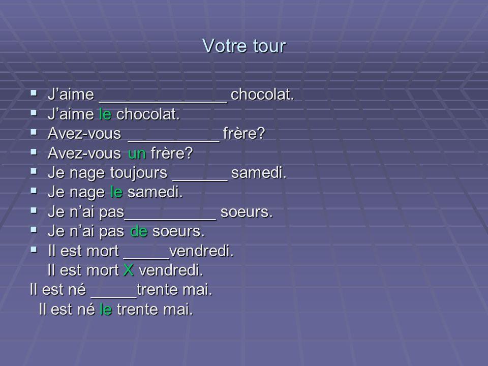 Votre tour Jaime ______________ chocolat. Jaime ______________ chocolat.