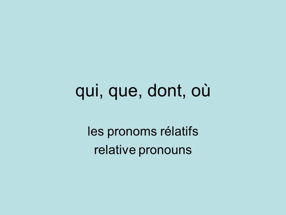 qui, que, dont, où les pronoms rélatifs relative pronouns