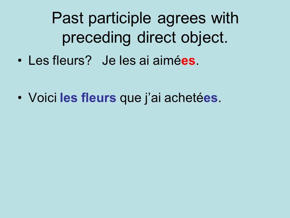 Past participle agrees with preceding direct object. Les fleurs? Je les ai aimées. Voici les fleurs que jai achetées.