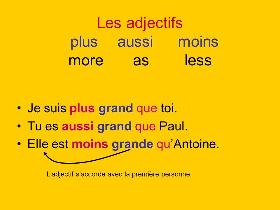 Les adjectifs plusaussi moins more as less Je suis plus grand que toi. Tu es aussi grand que Paul. Elle est moins grande quAntoine. Ladjectif saccorde
