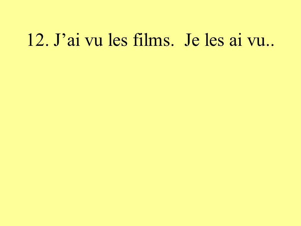12. Jai vu les films. Je les ai vu..