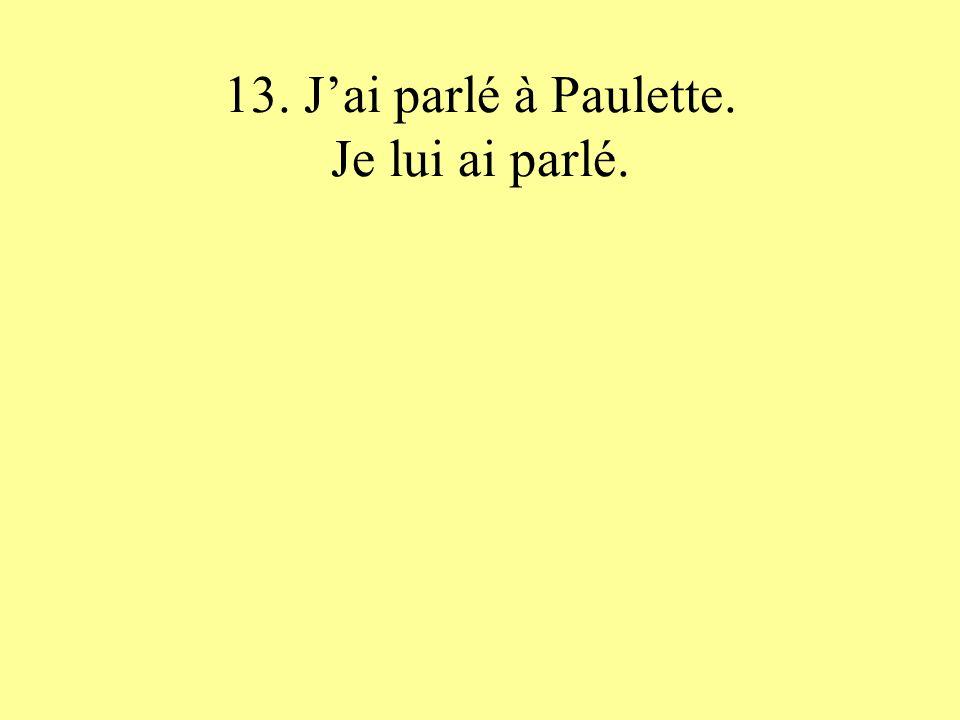 13. Jai parlé à Paulette. Je lui ai parlé.
