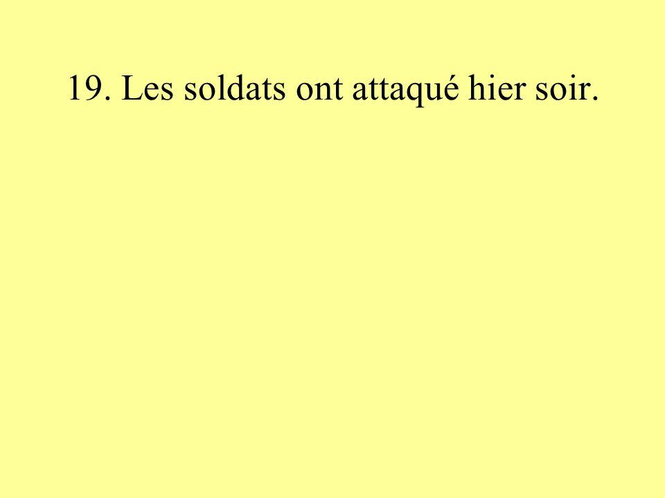 19. Les soldats ont attaqué hier soir.