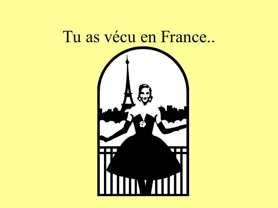 Tu vis en France.
