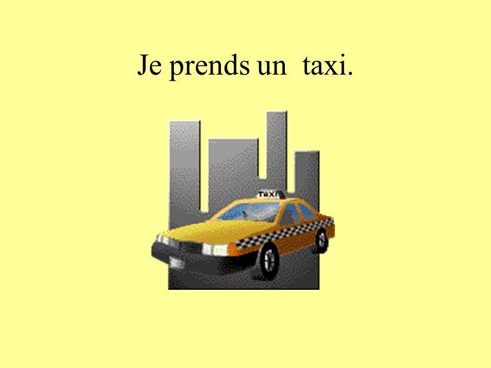 Je prends un taxi.