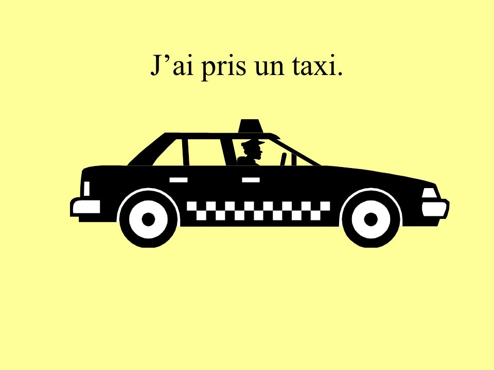 Jai pris un taxi.