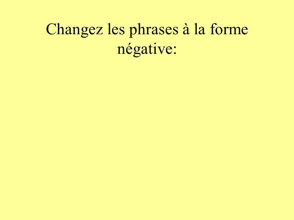 Changez les phrases à la forme négative: