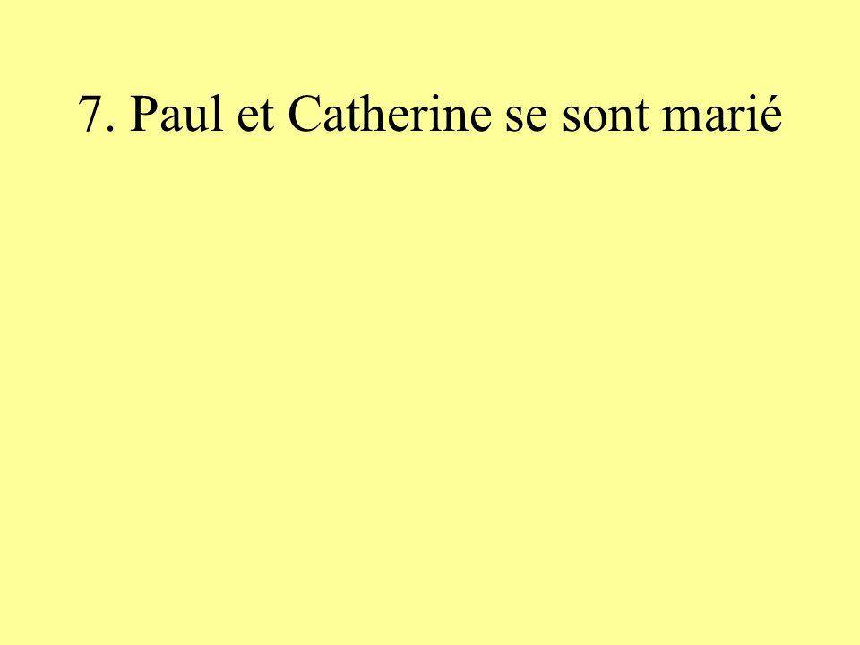 7. Paul et Catherine se sont marié