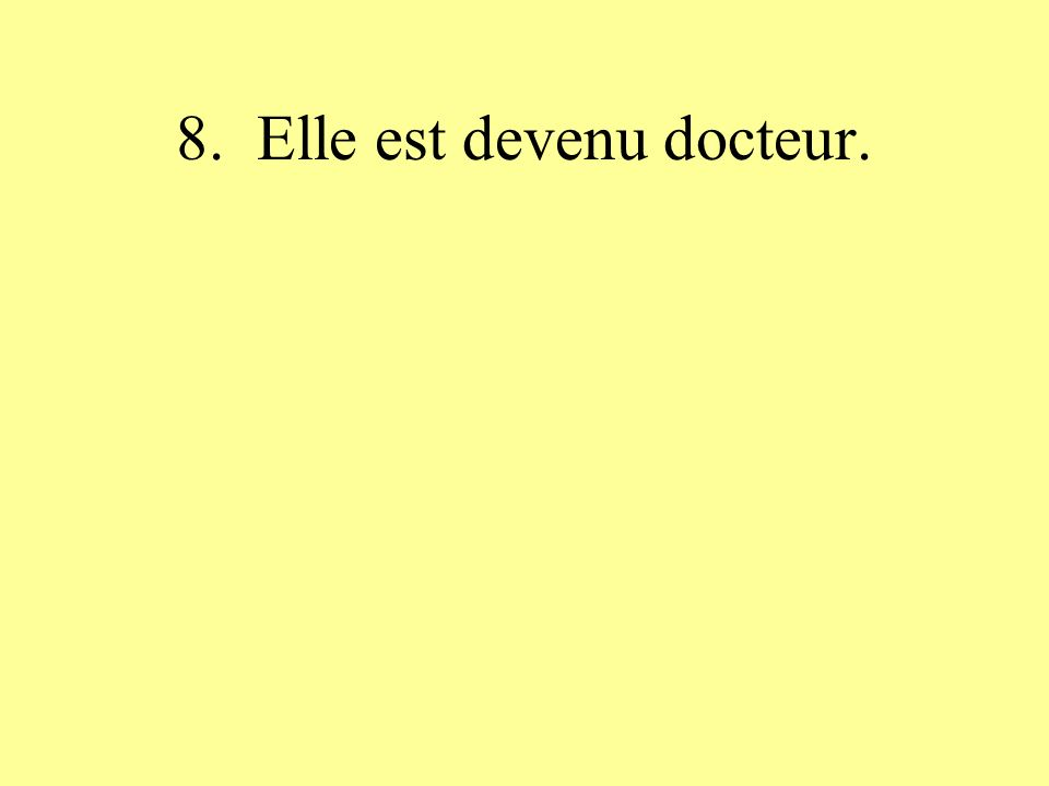8. Elle est devenu docteur.
