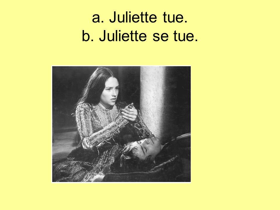 a. Juliette tue. b. Juliette se tue.