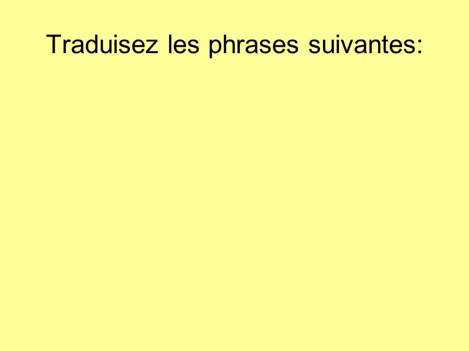 Traduisez les phrases suivantes: