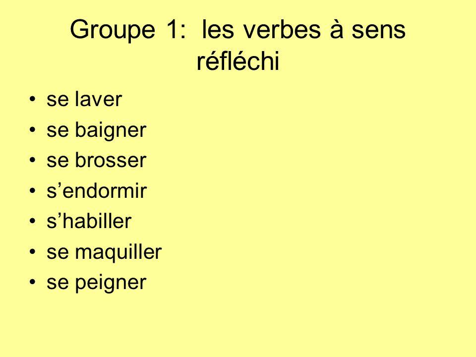Groupe 1: les verbes à sens réfléchi se laver se baigner se brosser sendormir shabiller se maquiller se peigner