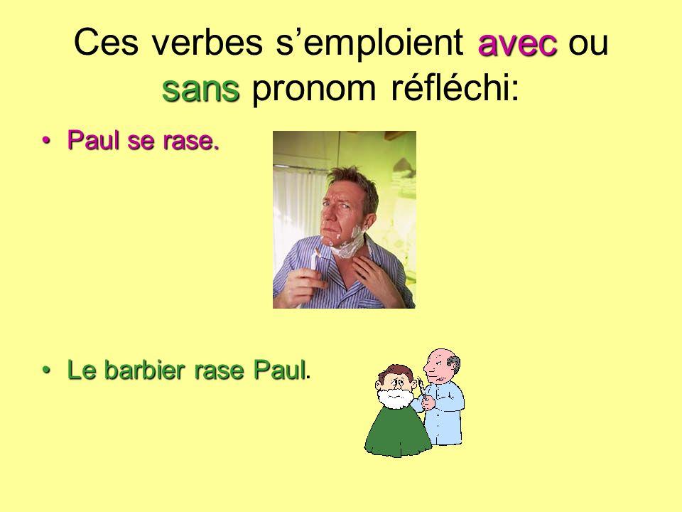 avec sans Ces verbes semploient avec ou sans pronom réfléchi: Paul se rase.Paul se rase.