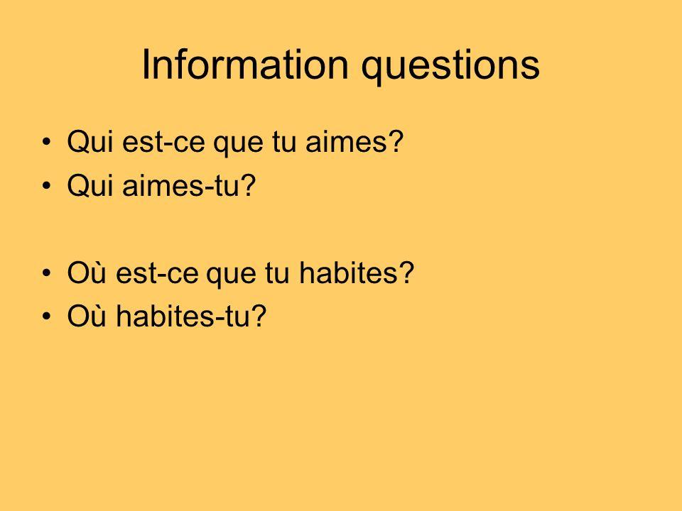 Information questions Qui est-ce que tu aimes? Qui aimes-tu? Où est-ce que tu habites? Où habites-tu?