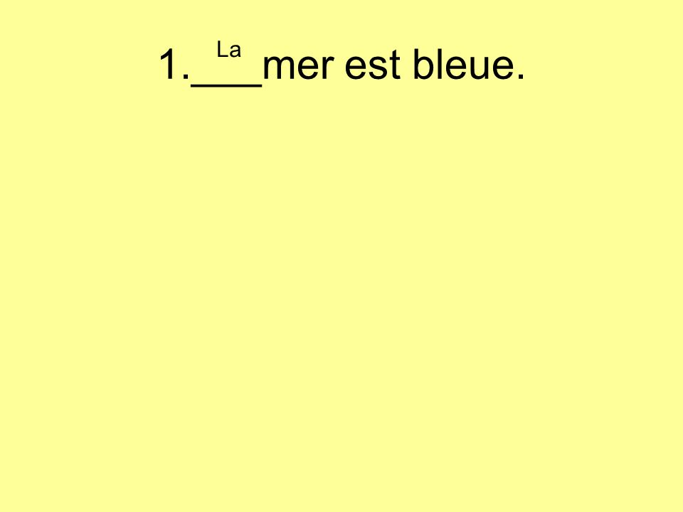 1.___mer est bleue. La