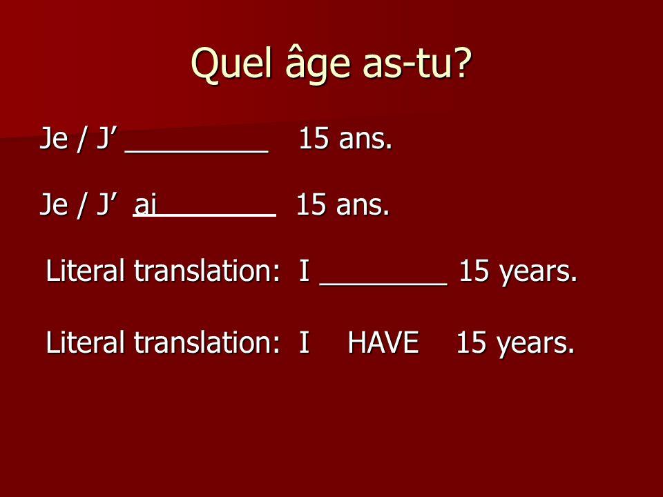 Quel âge as-tu.Je / J _________ 15 ans. Je / J ai 15 ans.