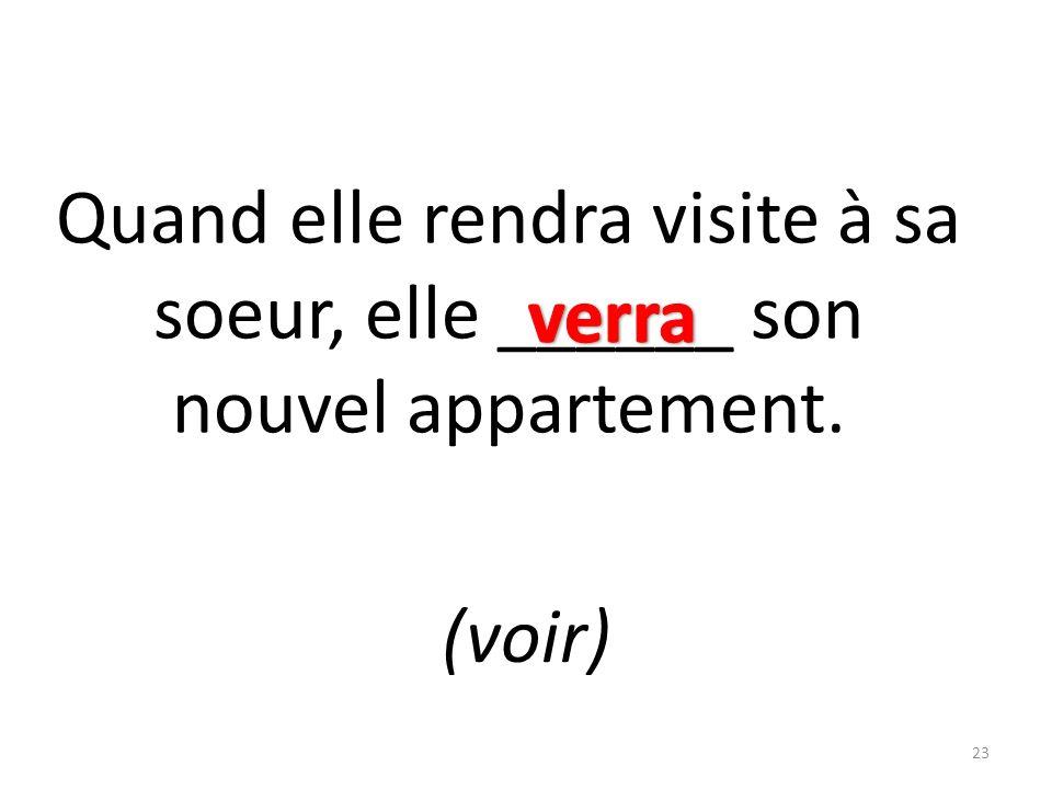 Quand elle rendra visite à sa soeur, elle ______ son nouvel appartement. (voir) 23