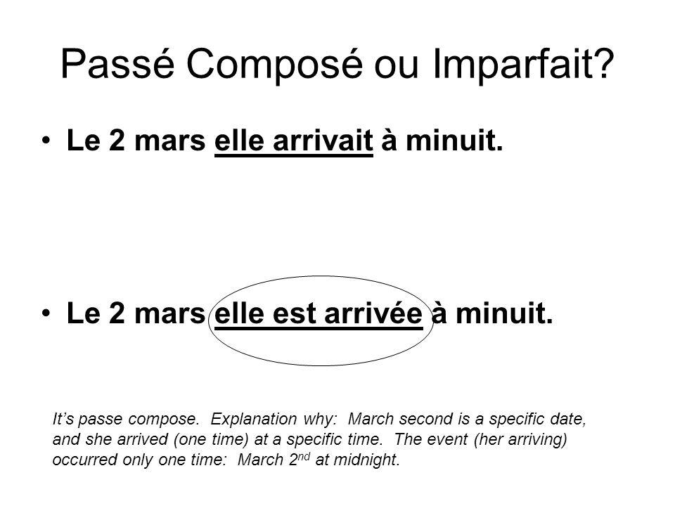 Le 2 mars elle arrivait à minuit. Le 2 mars elle est arrivée à minuit. Passé Composé ou Imparfait? Its passe compose. Explanation why: March second is