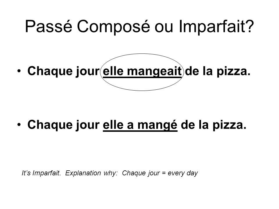 Chaque jour elle mangeait de la pizza. Chaque jour elle a mangé de la pizza. Passé Composé ou Imparfait? Its Imparfait. Explanation why: Chaque jour =