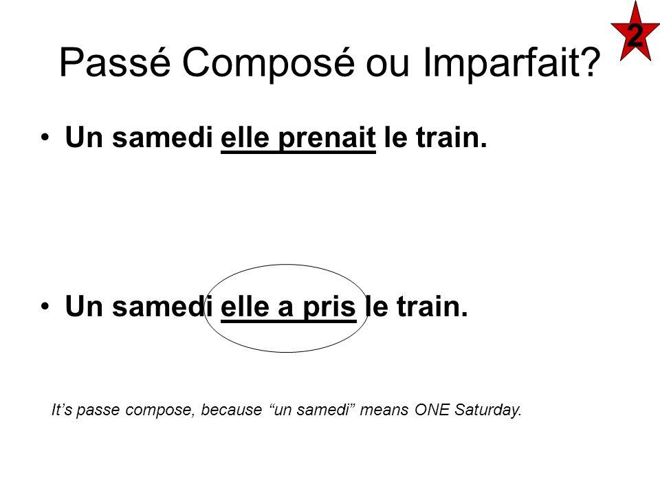 Un samedi elle prenait le train. Un samedi elle a pris le train. Passé Composé ou Imparfait? 2 Its passe compose, because un samedi means ONE Saturday