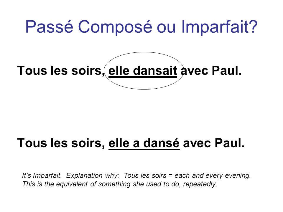 Tous les soirs, elle dansait avec Paul. Tous les soirs, elle a dansé avec Paul. Passé Composé ou Imparfait? Its Imparfait. Explanation why: Tous les s