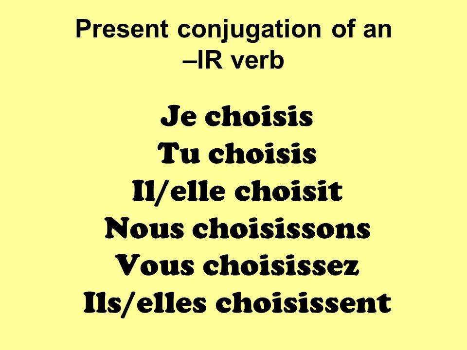 Present conjugation of an –IR verb Je choisis Tu choisis Il/elle choisit Nous choisissons Vous choisissez Ils/elles choisissent