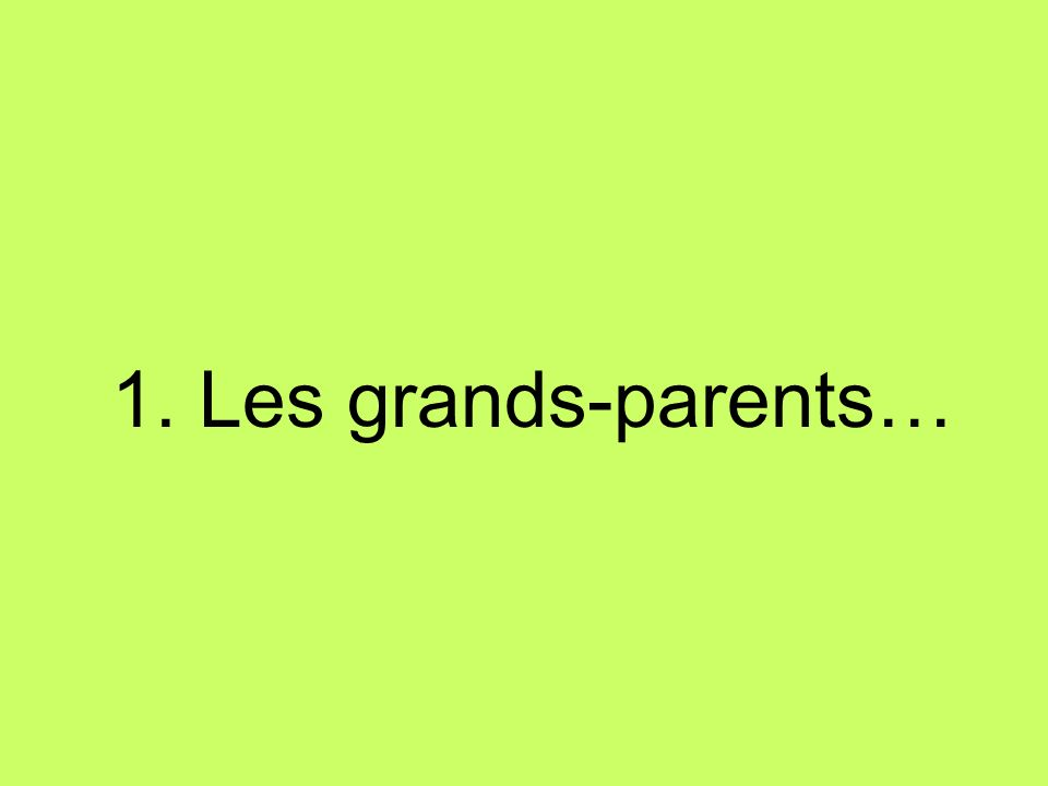 1. Les grands-parents…
