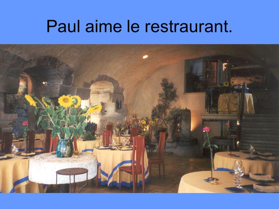 Paul aime le restraurant.