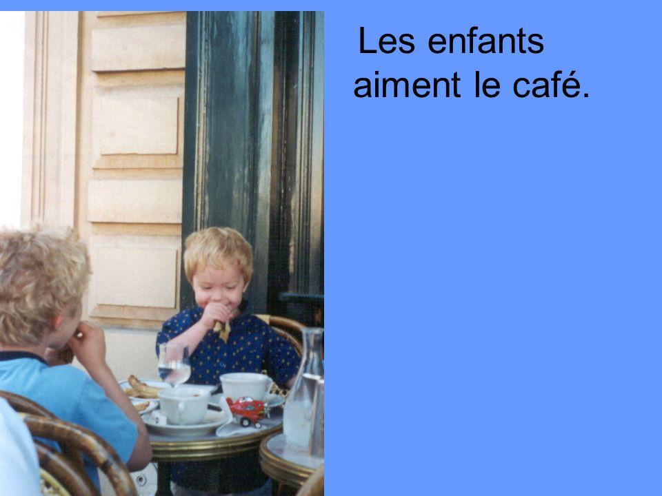 Les enfants aiment le café.